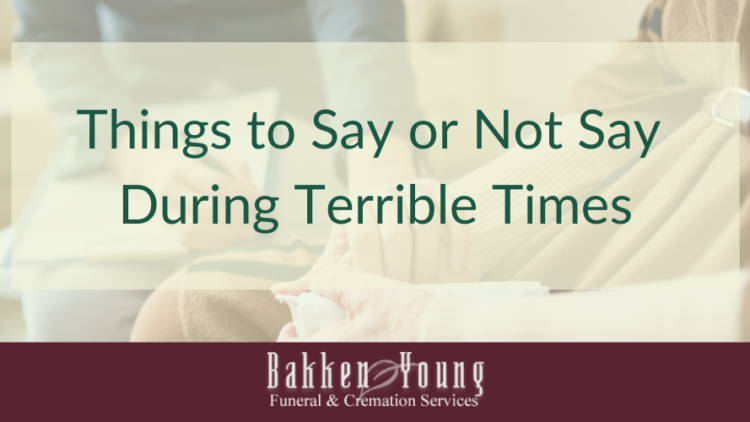 Things to Say or Not Say During Terrible Times